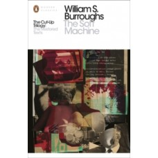 The Soft Machine : The Restored Text - William S. Burroughs