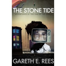 The Stone Tide : Adventures at the end of the world - Gareth Rees