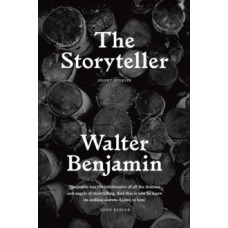 The Storyteller : Tales Out of Loneliness - Walter Benjamin