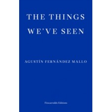 The Things We've Seen - Agustin Fernandez Mallo