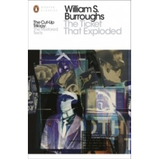 The Ticket That Exploded : The Restored Text - William S. Burroughs