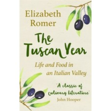 The Tuscan Year : Life And Food In An Italian Valley - Elizabeth Romer