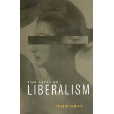 The Two Faces of Liberalism - John Gray