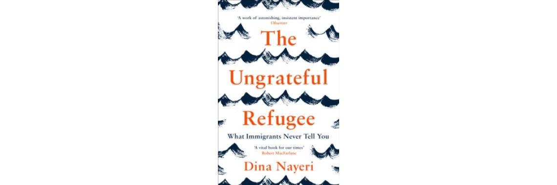 The Ungrateful Refugee - Dina Nayeri