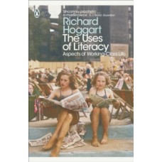 The Uses of Literacy : Aspects of Working-Class Life - Richard Hoggart