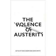 The Violence of Austerity -  Vickie Cooper, David Whyte