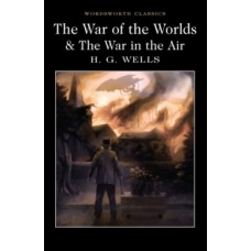 The War of the Worlds and The War in the Air - H.G. Wells