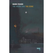 The Weird and the Eerie - Mark Fisher