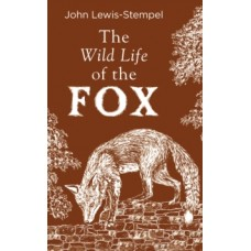The Wild Life of the Fox - John Lewis-Stempel