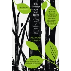 The Wood for the Trees : The Long View of Nature from a Small Wood - Richard A. Fortey