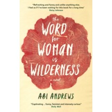 The Word for Woman is Wilderness - Abi Andrews