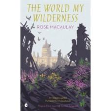 The World My Wilderness - Rose Macaulay & Penelope Fitzgerald