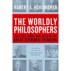 The Worldly Philosophers : The Lives, Times, & Ideas of the Great Economic Thinkers - Robert L Heilbroner
