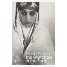 The Wretched of the Earth - Frantz Fanon  & Jean-Paul Sartre