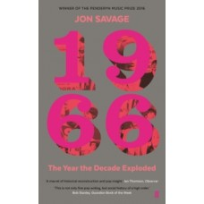 1966 : The Year the Decade Exploded - Jon Savage
