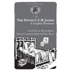The Young C.L.R. James: A Graphic Novelette - Milton Knight, Paul Buhle and Lawrence Ware