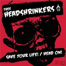 Thee Headshrinkers ‎– Save Your Life! / Head On!