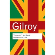 There Ain't No Black in the Union Jack - Paul Gilroy