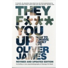 They F*** You Up : How to Survive Family Life - Oliver James