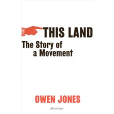 This Land : The Story of a Movement - Owen Jones