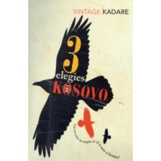 Three Elegies For Kosovo - Ismail Kadare