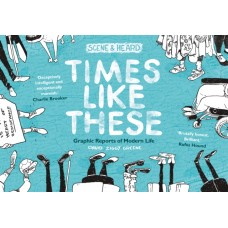 Times Like These : Scene & Heard: Graphic Reports of Modern Life - David Ziggy Greene