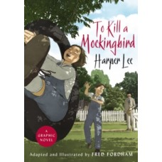 To Kill a Mockingbird : The stunning graphic novel adaptation - Harper Lee & Fred Fordham