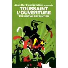 Toussaint L'Ouverture : The Haitian Revolution - Jean-Bertrand Aristide