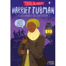 Trailblazers: Harriet Tubman - Sandra A. Agard
