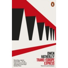 Trans-Europe Express : Tours of a Lost Continent - Owen Hatherley