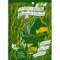 Treasury of Folklore: Woodlands & Forests : Wild Gods, World Trees & Werewolves - Dee Dee Chainey & Willow Winsham