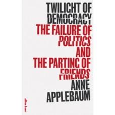 Twilight of Democracy  - Anne Applebaum