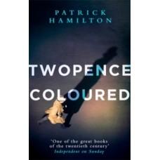 Twopence Coloured - Patrick Hamilton