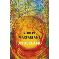 Underland : A Deep Time Journey -  Robert Macfarlane