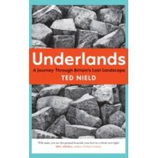 Underlands : A Journey Through Britain's Lost Landscape - Ted Nield