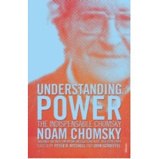 Understanding Power : The Indispensable Chomsky - Noam Chomsky