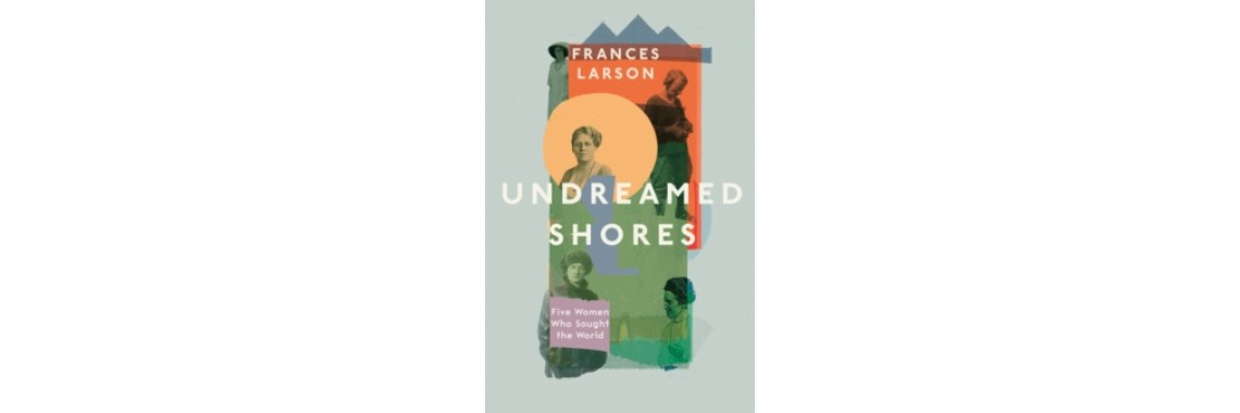 Undreamed Shores : The Hidden Heroines of British Anthropology