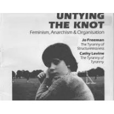 Untying the Knot: Feminism, Anarchism, and Organization - Jo Freeman and Cathy Levine