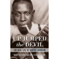 Up Jumped the Devil : The Real Life of Robert Johnson - Bruce Conforth and Gayle Dean Wardlow