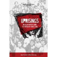 Uprisings : An Illustrated Guide to Popular Rebellion - David Graeber & Nika Dubrovsky