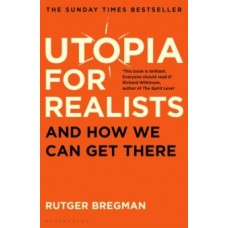 Utopia for Realists : And How We Can Get There - Rutger Bregman