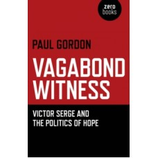 Vagabond Witness : Victor Serge and the Politics of Hope - Paul Gordon