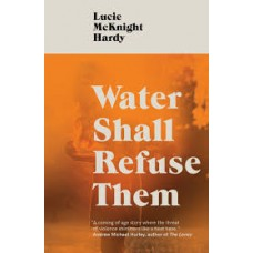 Water Shall Refuse Them - Lucie McKnight Hardy
