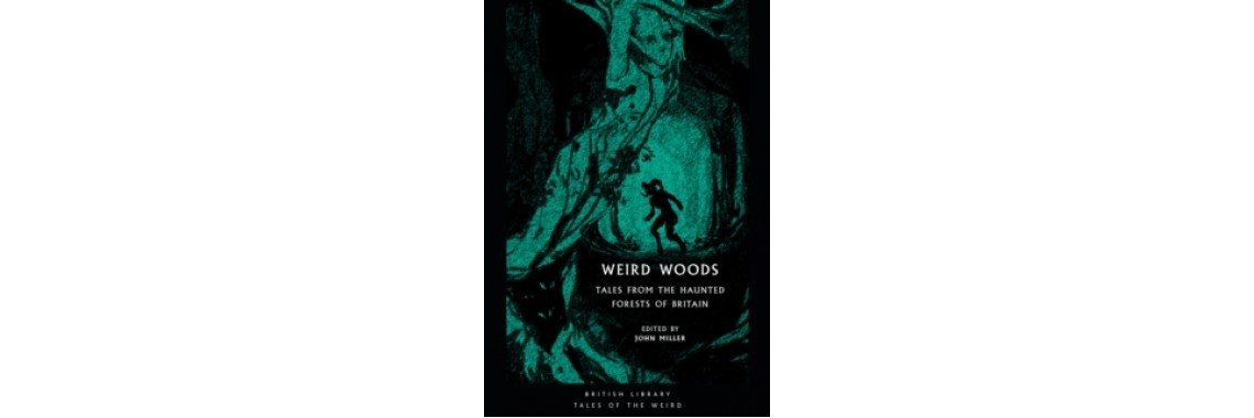 Weird Woods : Tales from the Haunted Forests of Britain