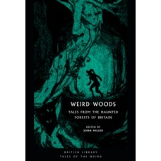 Weird Woods : Tales from the Haunted Forests of Britain - John Miller