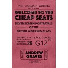 Welcome to the Cheap Seats : Silver Screen Portrayals of the British Working Class - Andrew Graves