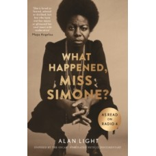What Happened, Miss Simone? : A Biography - Alan Light