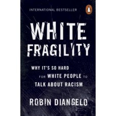 White Fragility : Why It's So Hard for White People to Talk About Racism - Robin DiAngelo