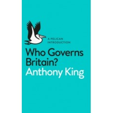 Who Governs Britain? - Anthony King