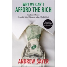 Why We Can't Afford the Rich - Andrew Sayer